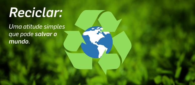 Reciclar: Uma atitude simples que pode salvar o mundo.